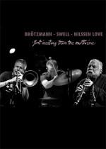 Peter Brotzman – Steve Swell – Paal Nilssen-Love