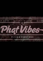Phat Vibes: PLASH & DOBRY KICK